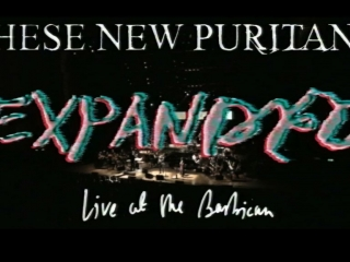 These New Puritans - 'EXPANDED (Live at the Barbican)'